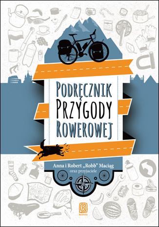 Podręcznik Przygody Rowerowej - Anna Maciąg, Robert (Robb) Maciąg